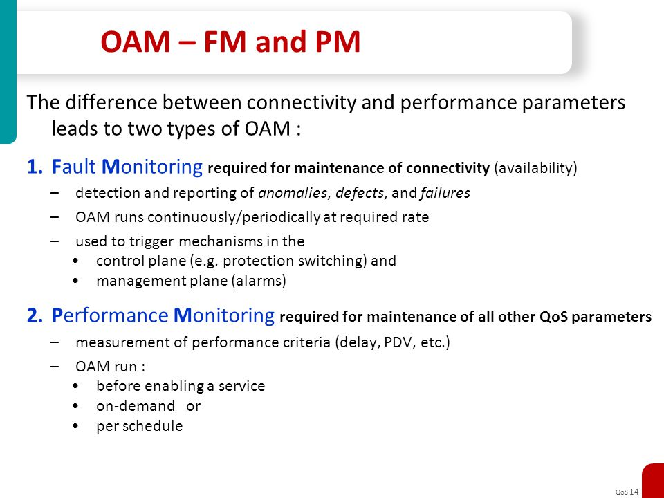 OAM – FM and PM The difference between connectivity and performance parameters. leads to two types of OAM :