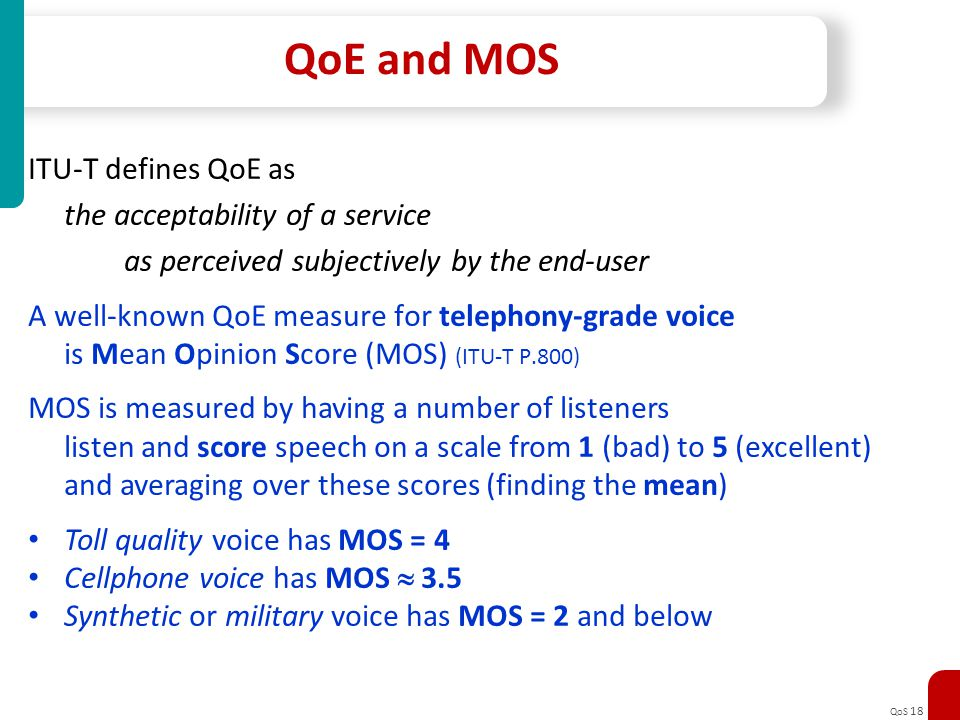 QoE and MOS ITU-T defines QoE as the acceptability of a service