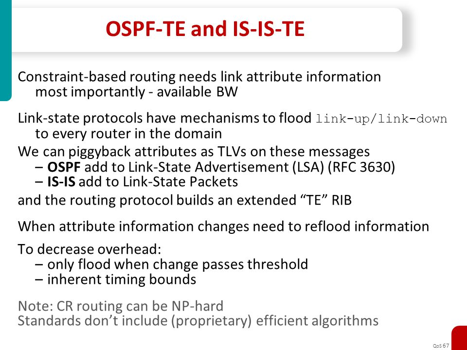OSPF-TE and IS-IS-TE Constraint-based routing needs link attribute information. most importantly - available BW.
