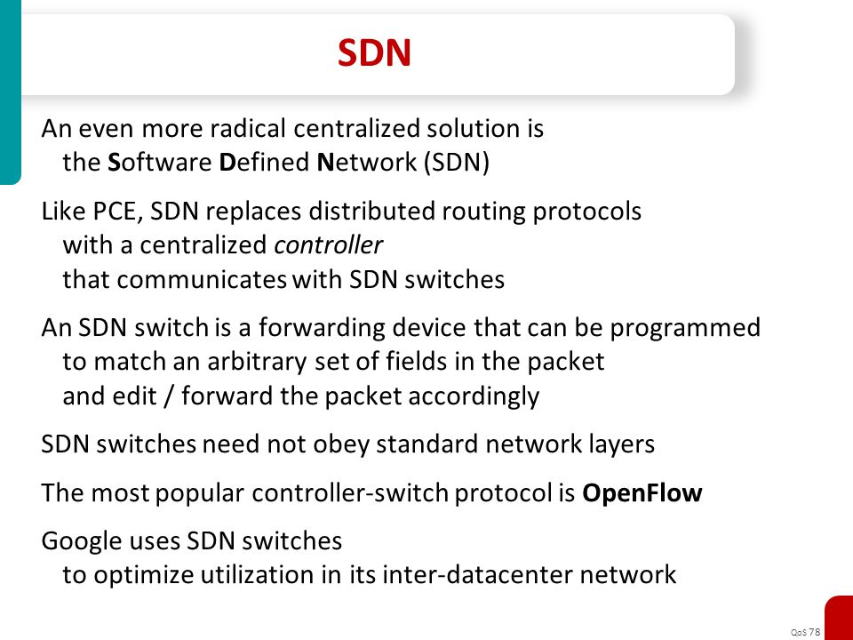 SDN An even more radical centralized solution is