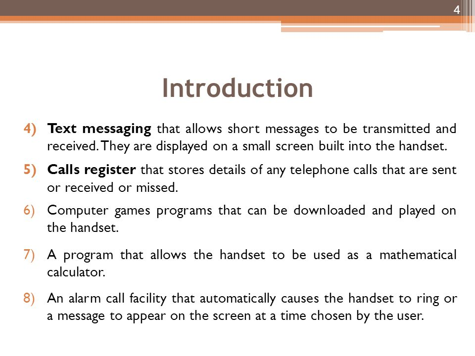 Introduction Text messaging that allows short messages to be transmitted and received. They are displayed on a small screen built into the handset.