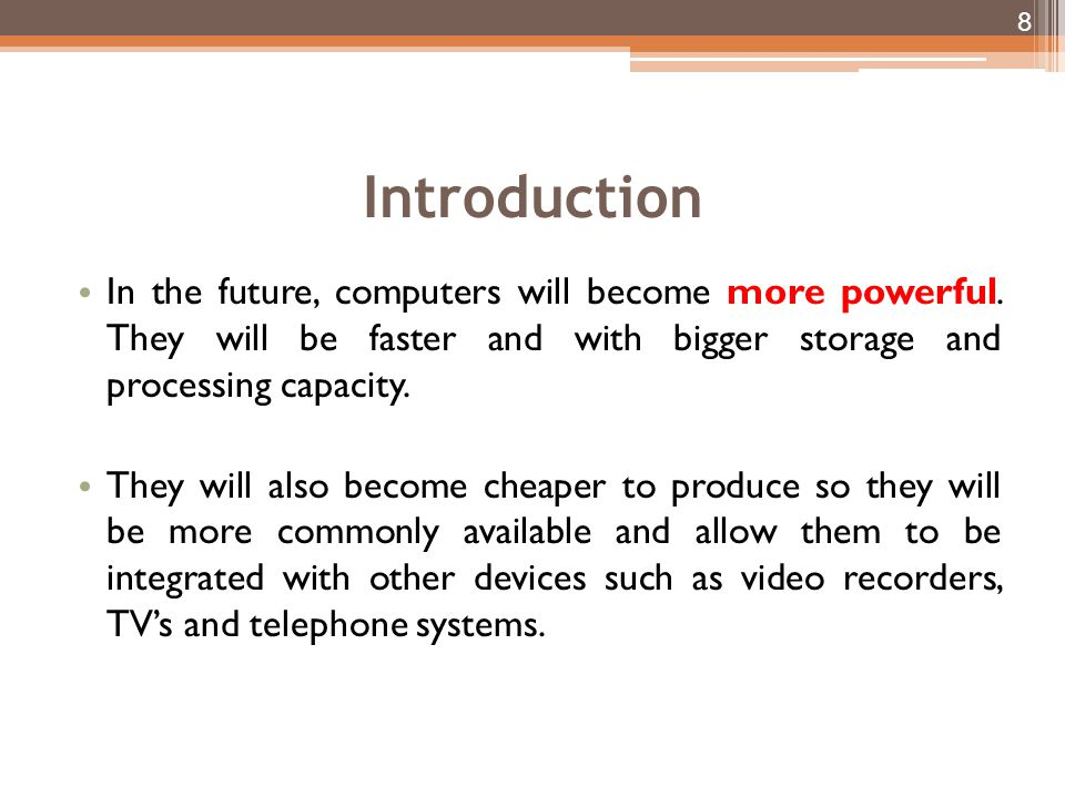 Introduction In the future, computers will become more powerful. They will be faster and with bigger storage and processing capacity.