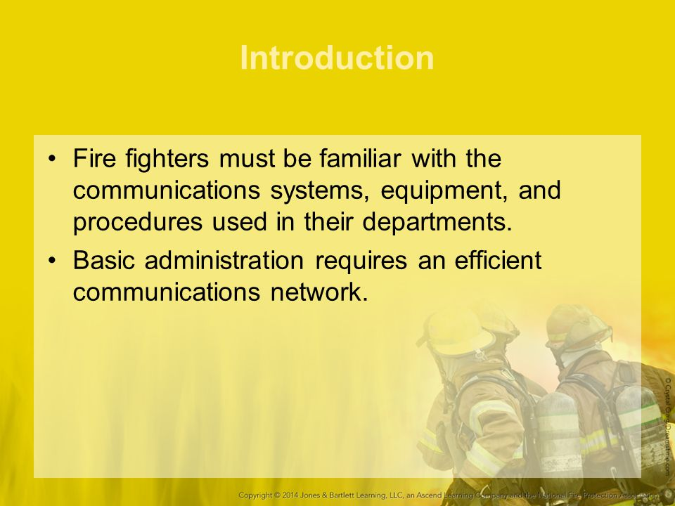 Introduction Fire fighters must be familiar with the communications systems, equipment, and procedures used in their departments.