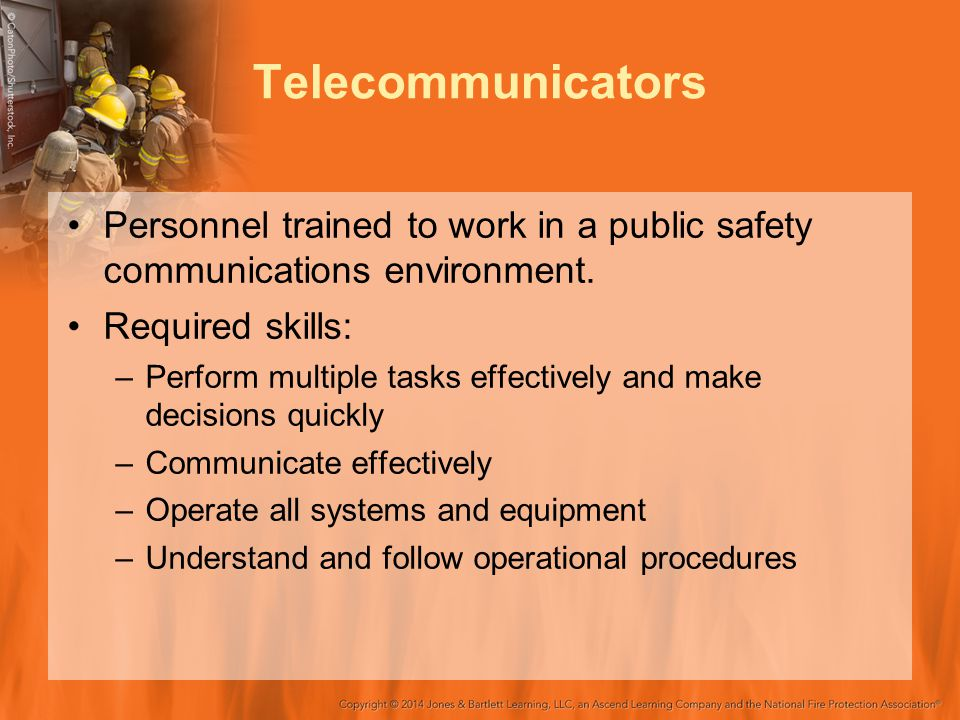 Telecommunicators Personnel trained to work in a public safety communications environment. Required skills:
