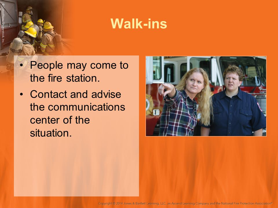 Walk-ins People may come to the fire station.