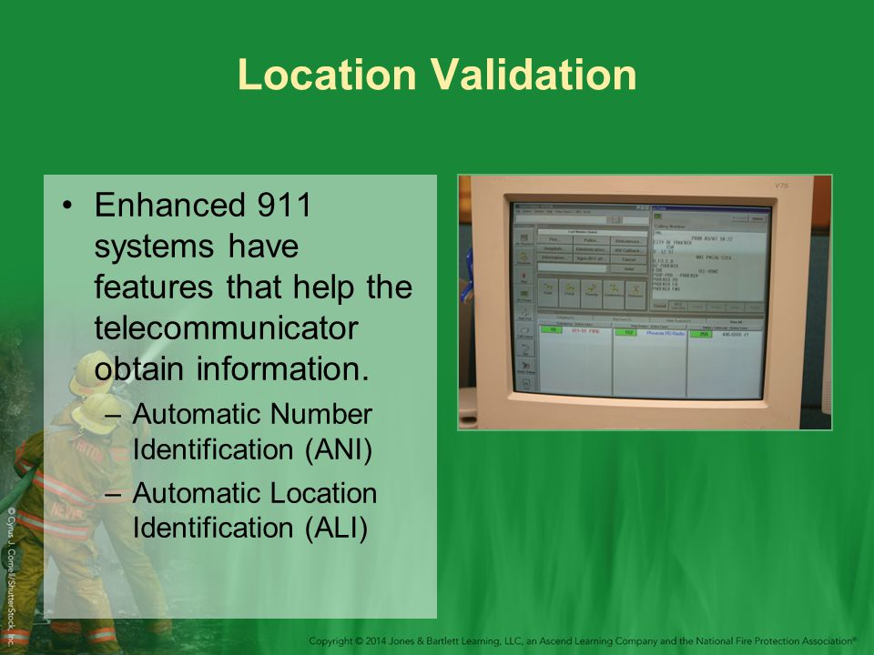 Location Validation Enhanced 911 systems have features that help the telecommunicator obtain information.