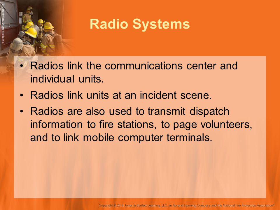 Radio Systems Radios link the communications center and individual units. Radios link units at an incident scene.