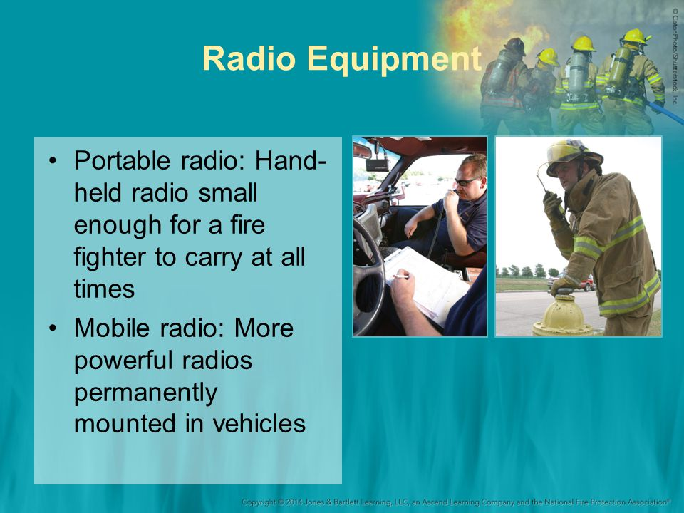 Radio Equipment Portable radio: Hand- held radio small enough for a fire fighter to carry at all times.