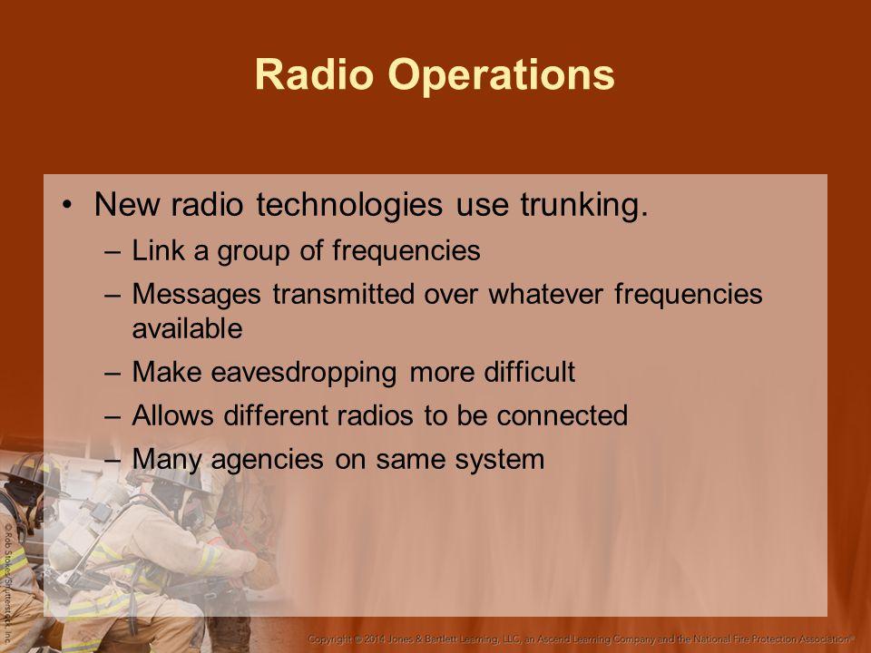 Radio Operations New radio technologies use trunking.