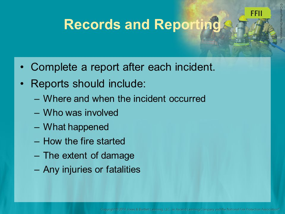 Records and Reporting Complete a report after each incident.