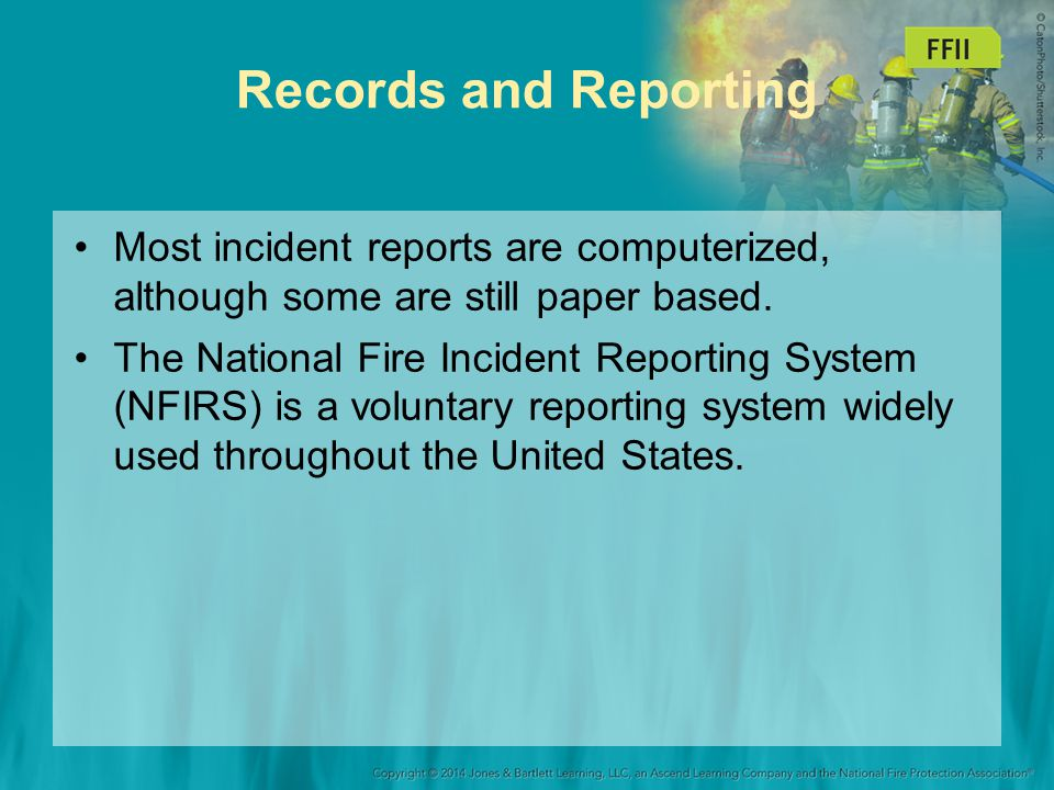 Records and Reporting Most incident reports are computerized, although some are still paper based.