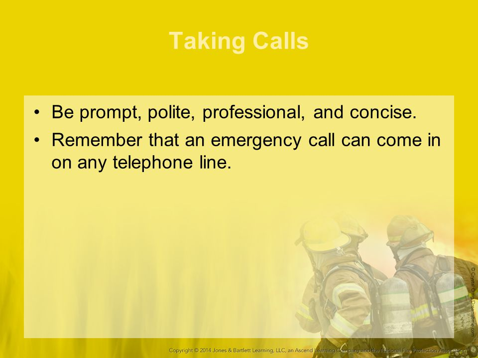 Taking Calls Be prompt, polite, professional, and concise.