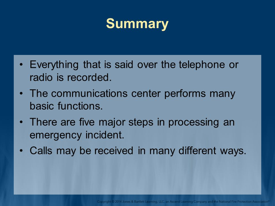 Summary Everything that is said over the telephone or radio is recorded. The communications center performs many basic functions.
