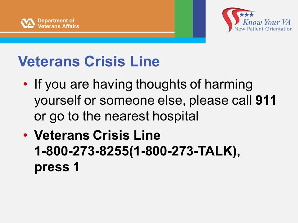 Veterans Crisis Line If you are having thoughts of harming yourself or someone else, please call 911 or go to the nearest hospital.