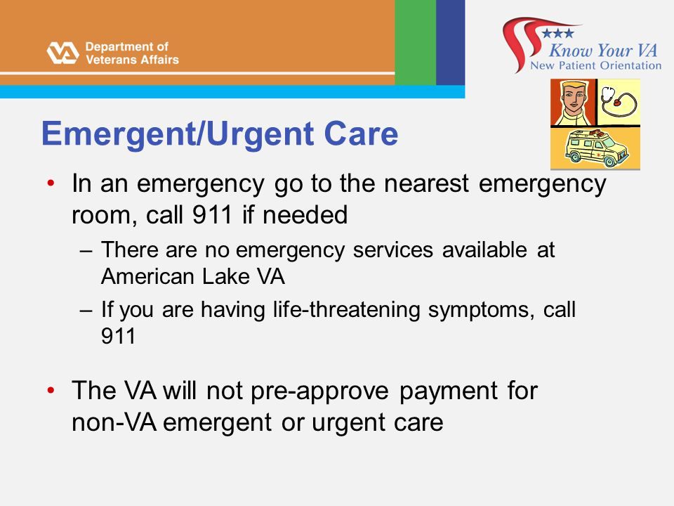 Emergent/Urgent Care In an emergency go to the nearest emergency room, call 911 if needed.