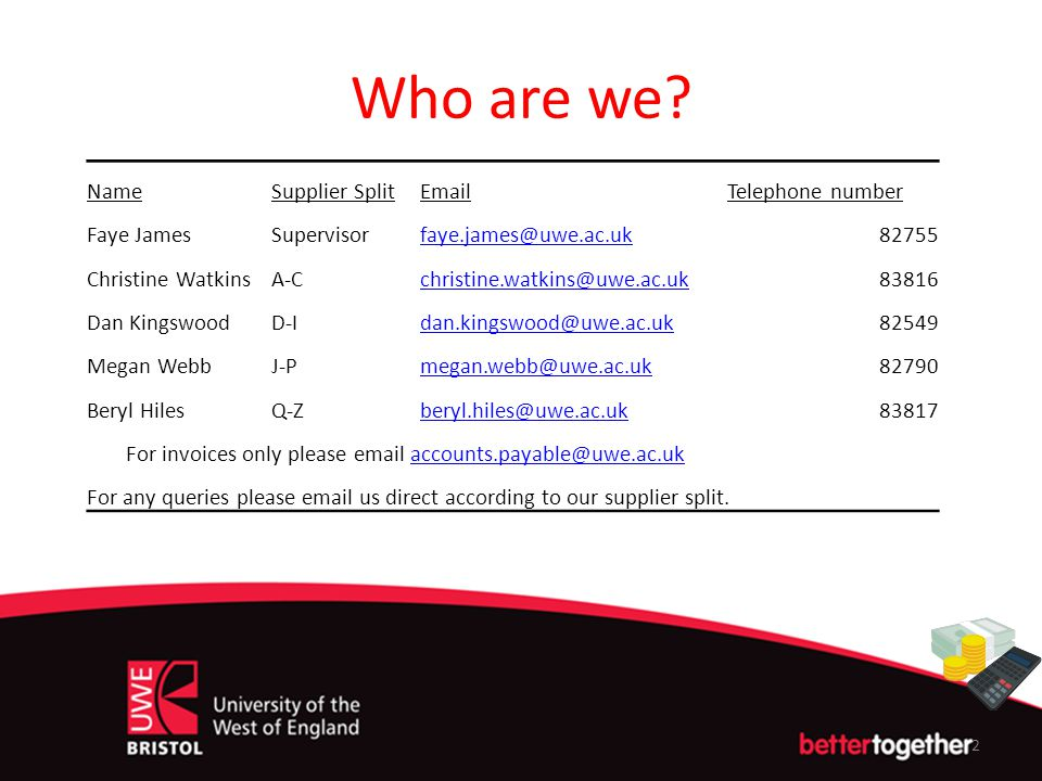 For invoices only please email accounts.payable@uwe.ac.uk