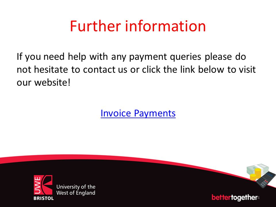 Further information If you need help with any payment queries please do not hesitate to contact us or click the link below to visit our website!