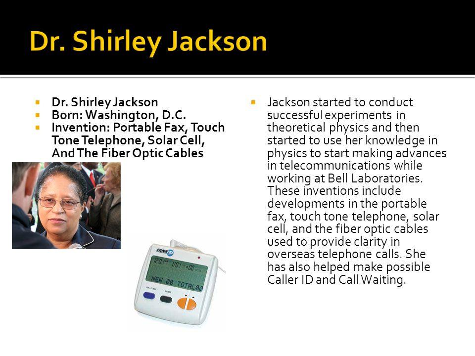 Dr. Shirley Jackson Dr. Shirley Jackson Born: Washington, D.C.