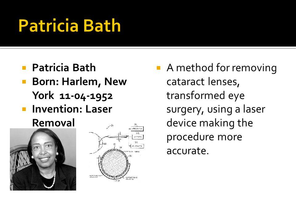 Patricia Bath Patricia Bath Born: Harlem, New York 11-04-1952