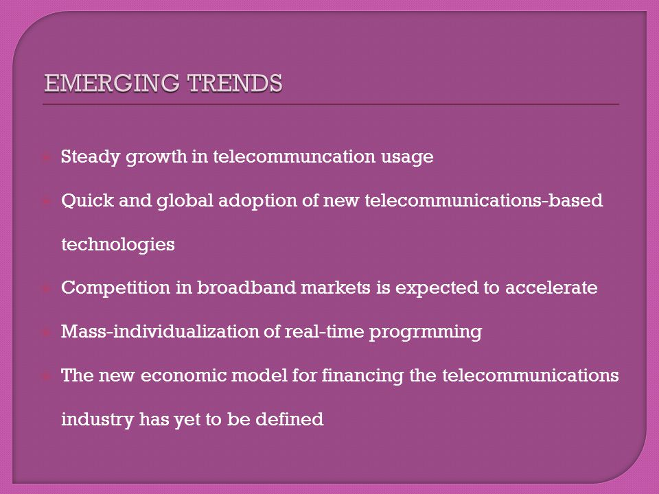EMERGING TRENDS Steady growth in telecommuncation usage