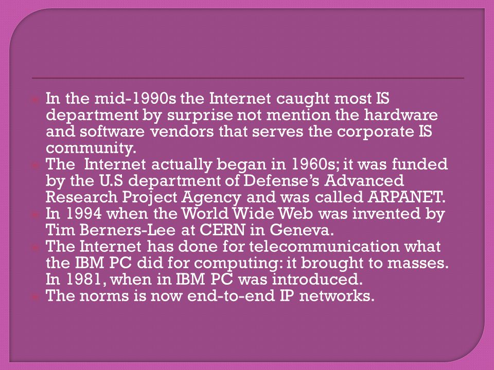 In the mid-1990s the Internet caught most IS department by surprise not mention the hardware and software vendors that serves the corporate IS community.