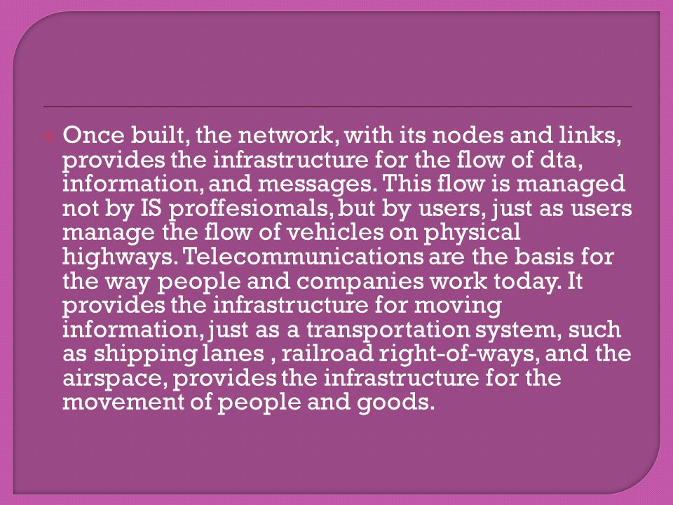 Once built, the network, with its nodes and links, provides the infrastructure for the flow of dta, information, and messages.