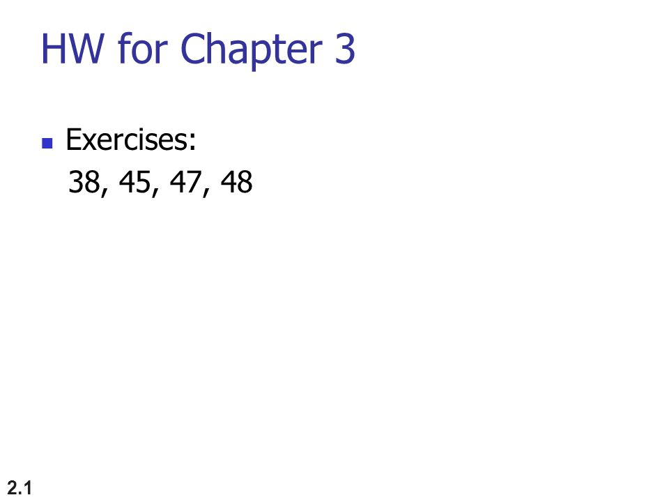 HW for Chapter 3 Exercises: 38, 45, 47, 48