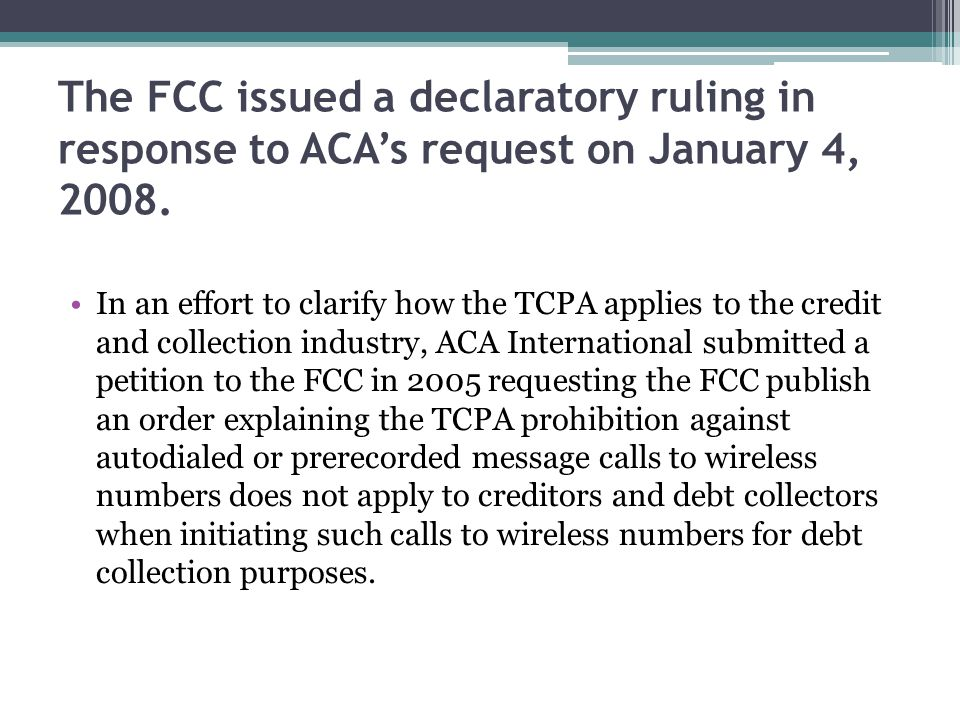 The FCC issued a declaratory ruling in response to ACA's request on January 4, 2008.