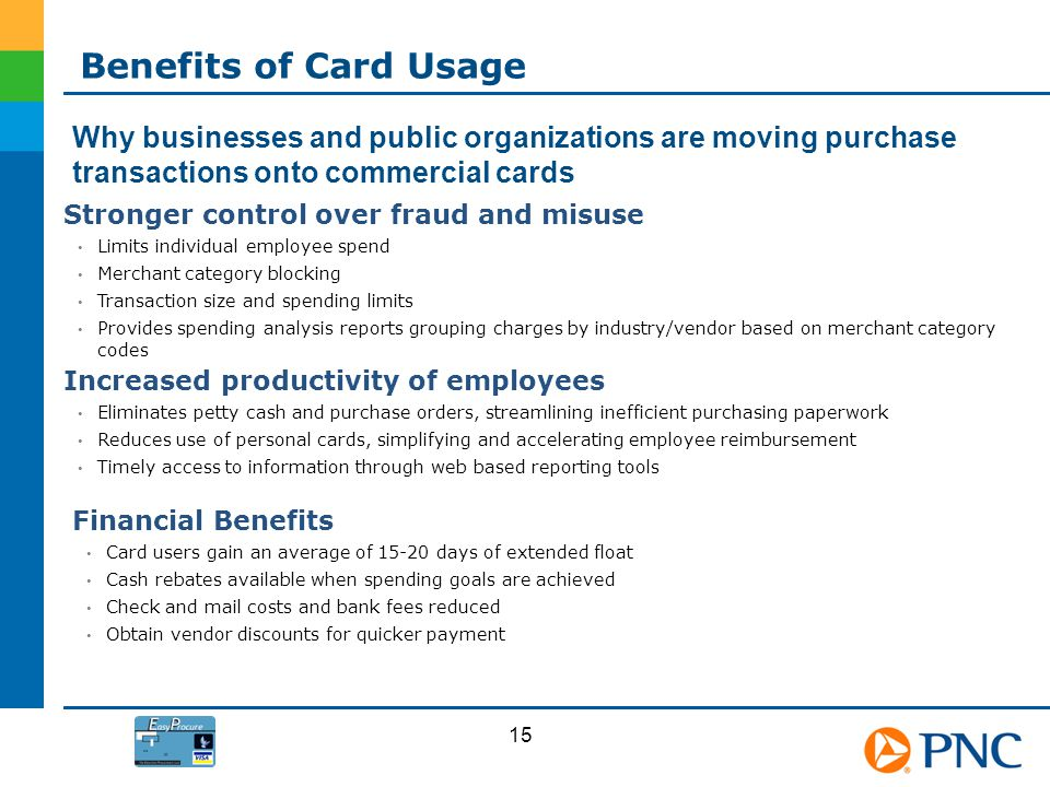 Benefits of Card Usage Why businesses and public organizations are moving purchase transactions onto commercial cards.