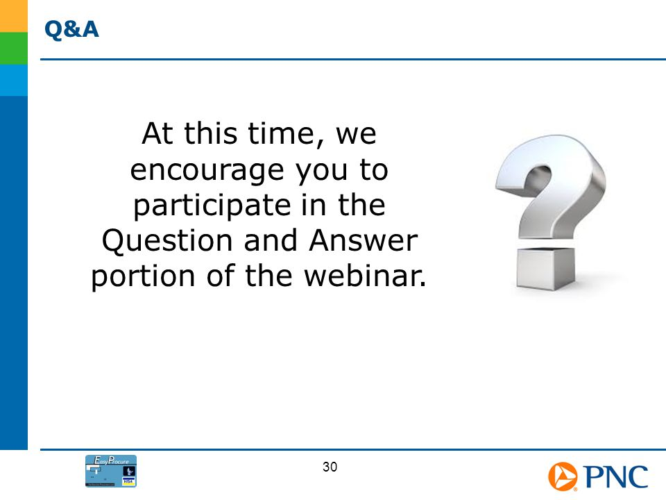 Q&A At this time, we encourage you to participate in the Question and Answer portion of the webinar.