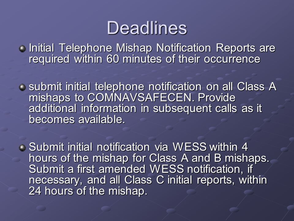 Deadlines Initial Telephone Mishap Notification Reports are required within 60 minutes of their occurrence.