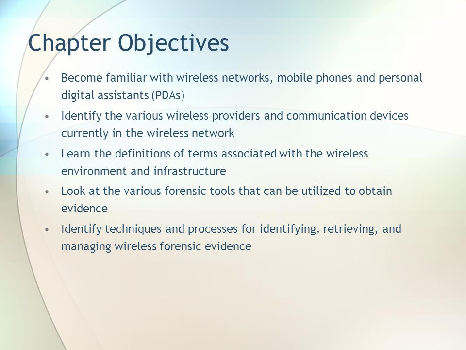 Chapter Objectives Become familiar with wireless networks, mobile phones and personal digital assistants (PDAs)