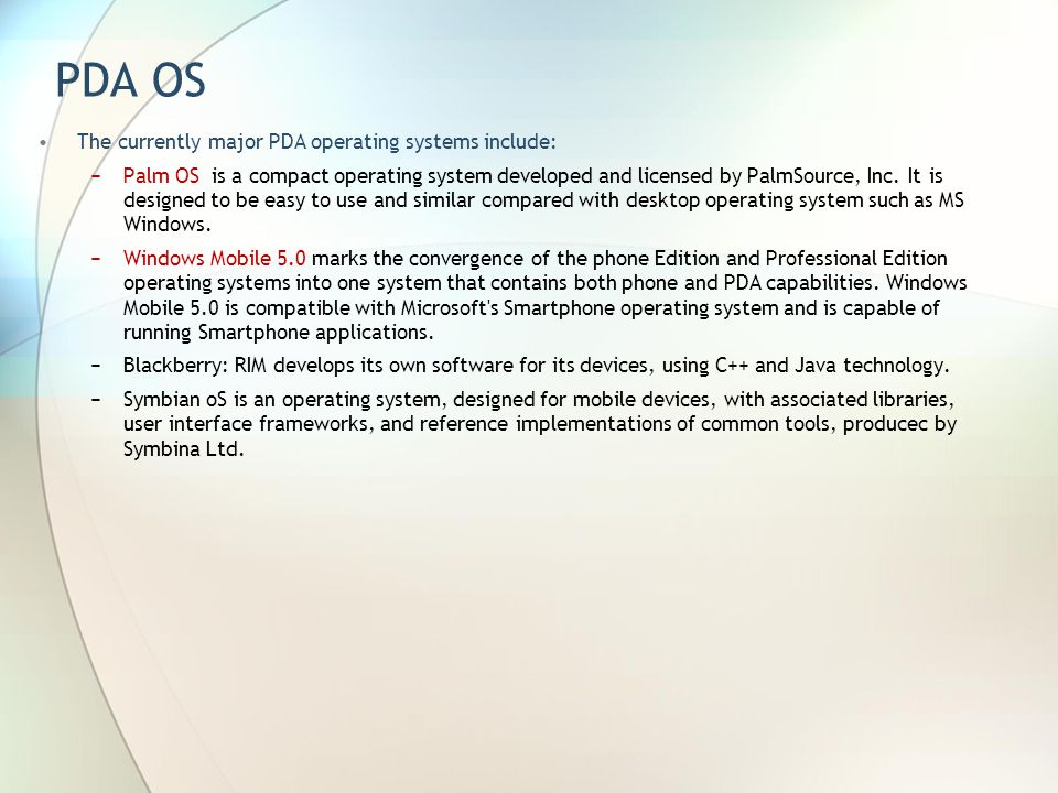 PDA OS The currently major PDA operating systems include: