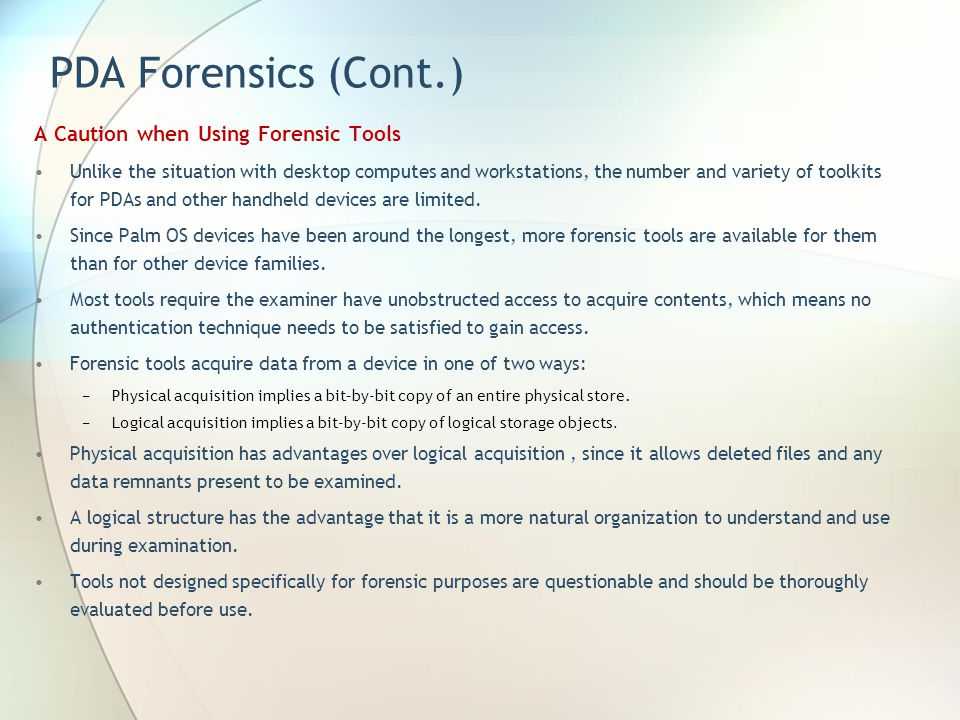 PDA Forensics (Cont.) A Caution when Using Forensic Tools