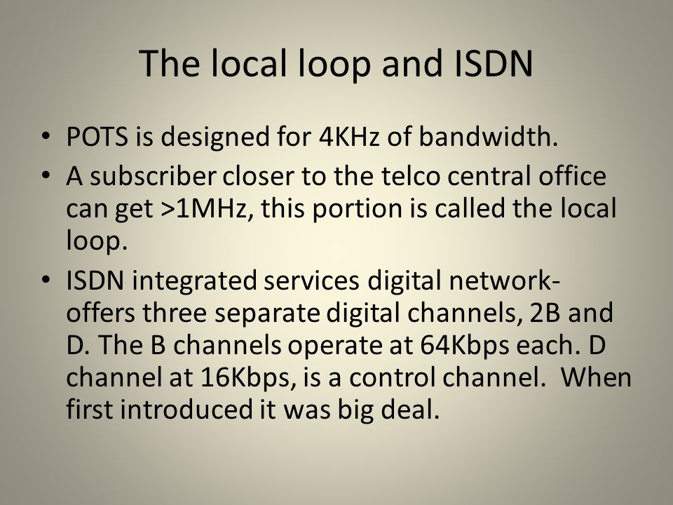 The local loop and ISDN POTS is designed for 4KHz of bandwidth.