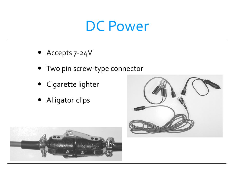 DC Power Accepts 7-24V Two pin screw-type connector Cigarette lighter
