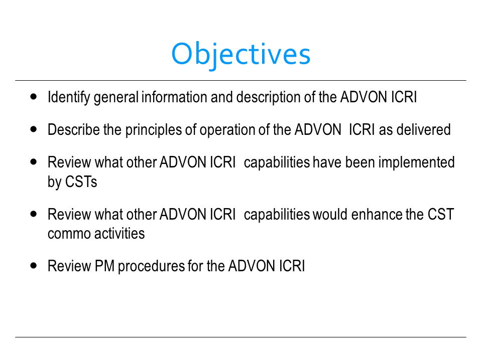 Objectives Identify general information and description of the ADVON ICRI. Describe the principles of operation of the ADVON ICRI as delivered.