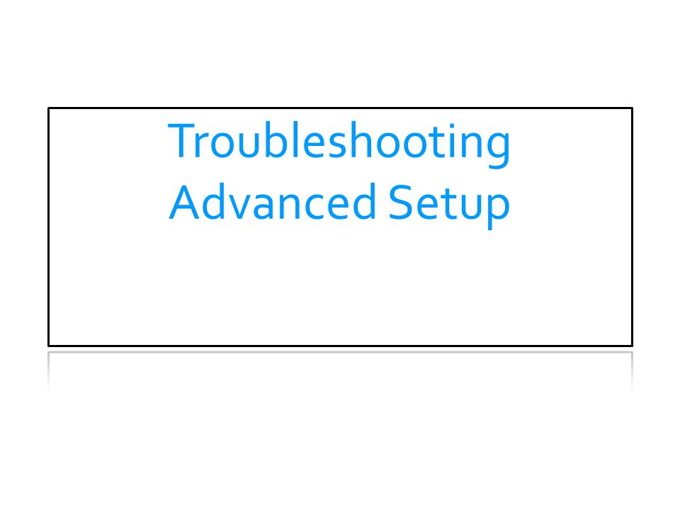 Troubleshooting Advanced Setup