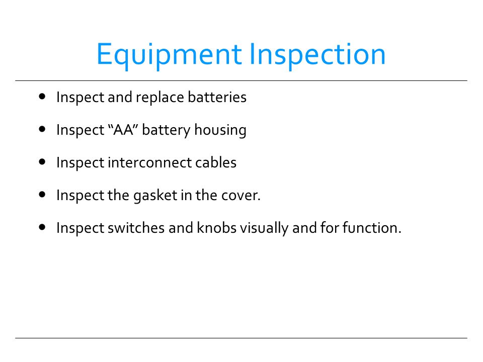 Equipment Inspection Inspect and replace batteries