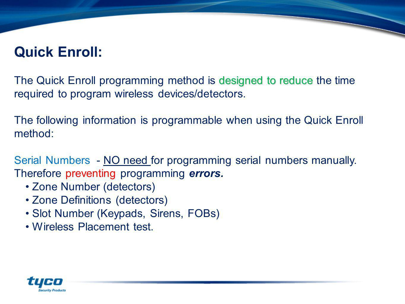 Quick Enroll: The Quick Enroll programming method is designed to reduce the time required to program wireless devices/detectors.