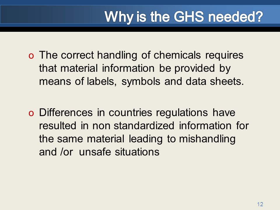 Why is the GHS needed The correct handling of chemicals requires that material information be provided by means of labels, symbols and data sheets.