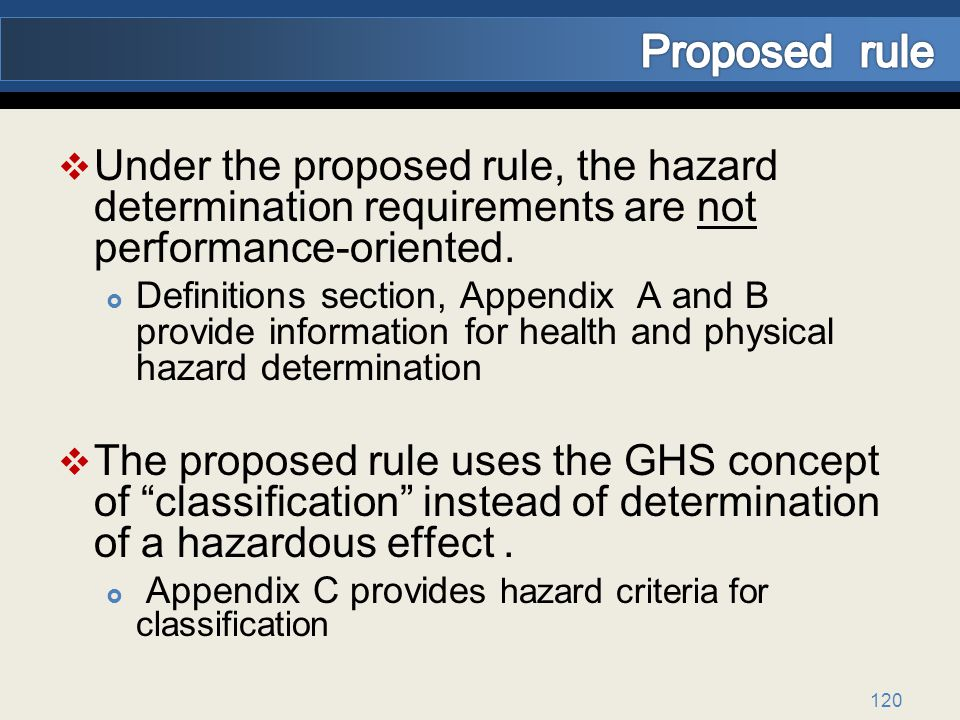 Proposed rule Under the proposed rule, the hazard determination requirements are not performance-oriented.
