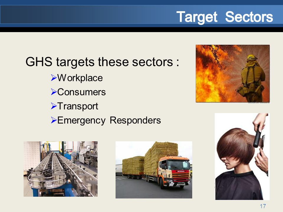 Target Sectors GHS targets these sectors : Workplace Consumers