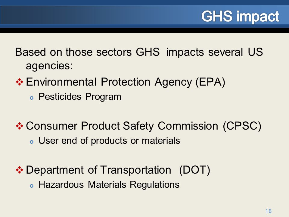 GHS impact Based on those sectors GHS impacts several US agencies: