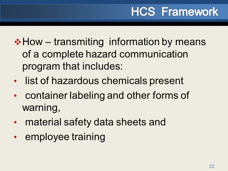HCS Framework How – transmiting information by means of a complete hazard communication program that includes: