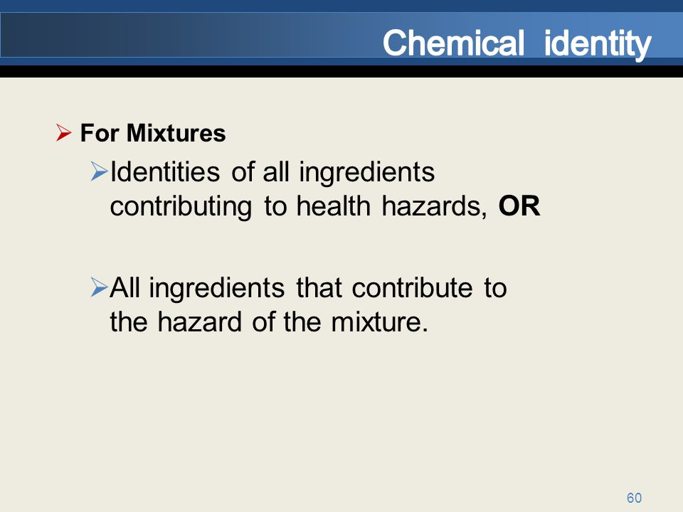 Chemical identity For Mixtures. Identities of all ingredients contributing to health hazards, OR.
