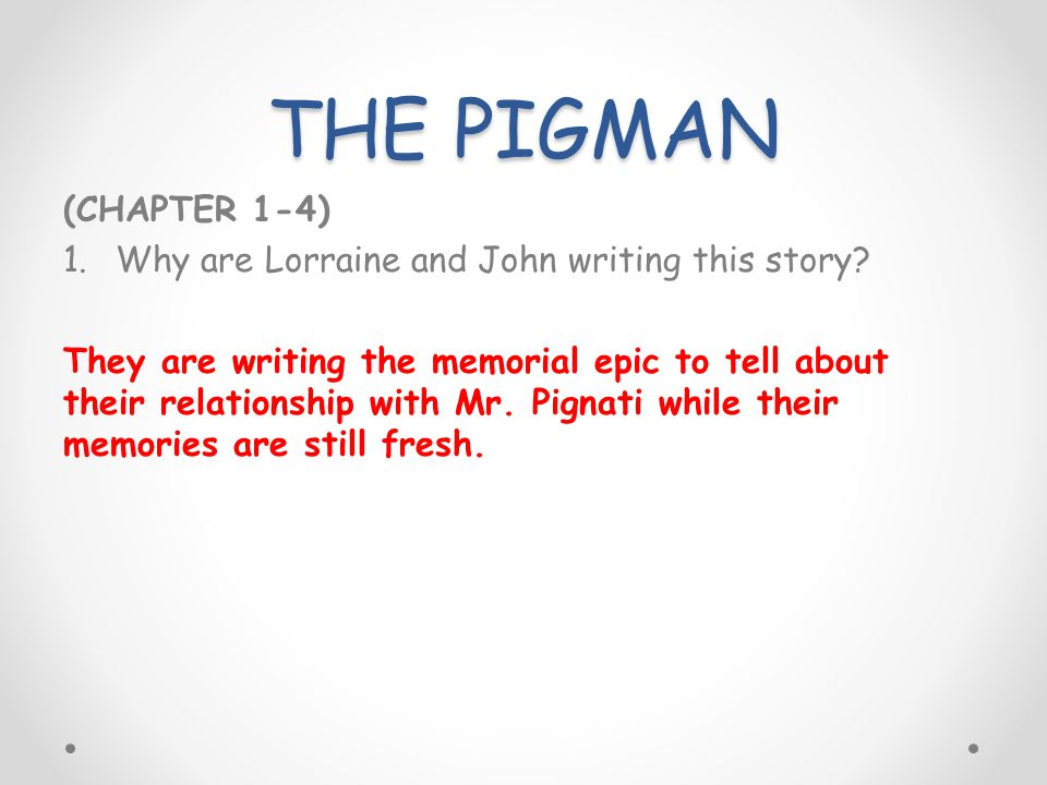 THE PIGMAN (CHAPTER 1-4) Why are Lorraine and John writing this story