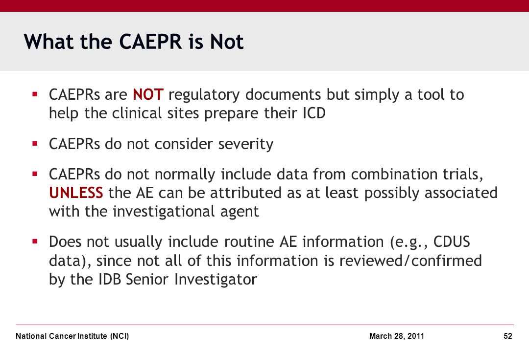 What the CAEPR is Not CAEPRs are NOT regulatory documents but simply a tool to help the clinical sites prepare their ICD.