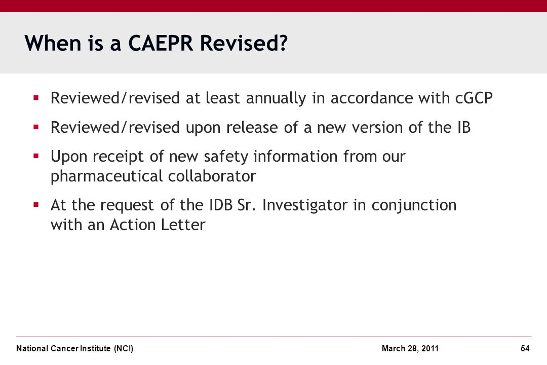 When is a CAEPR Revised Reviewed/revised at least annually in accordance with cGCP. Reviewed/revised upon release of a new version of the IB.