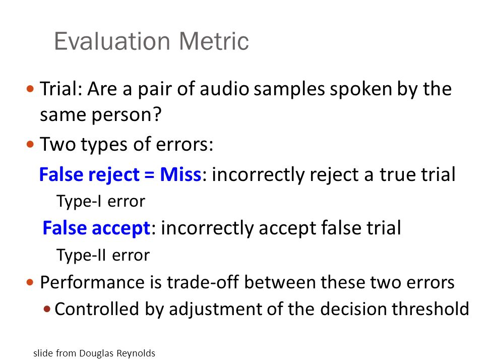 Evaluation Metric Trial: Are a pair of audio samples spoken by the same person Two types of errors: